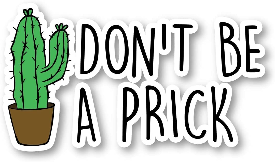 """Don't Be A Prick Sticker Funny Quotes Stickers - Laptop Stickers - 2.5"""" Vinyl Decal - Laptop, Phone, Tablet Vinyl Decal Sticker S1114"""