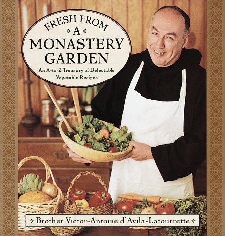 Fresh from a Monastery Garden: An A-Z Collection of Delectable Vegetable Recipes ()