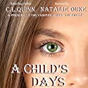 A Child's Days Audiobook by C.L. Quinn Narrated by Natalie Duke