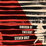 Kingdom of Twilight | Steven Uhly,Jamie Bulloch - translator