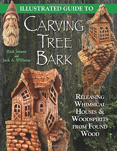 - Illustrated Guide to Carving Tree Bark: Releasing Whimsical Houses & Woodspirits from Found Wood by Williams, Jack A., Jensen, Rick (2004) Paperback