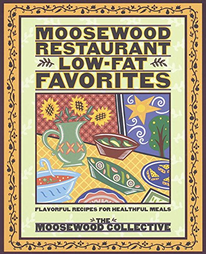Moosewood Restaurant Low-Fat Favorites: Flavorful Recipes for Healthful Meals - Low Fat Meals