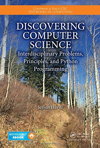 Discovering Computer Science: Interdisciplinary Problems, Principles, and Python Programming (Chapman & Hall/CRC Textbooks in Computing)