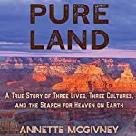 Pure Land: A True Story of Three Lives, Three Cultures and the Search for Heaven on Earth   Annette McGivney