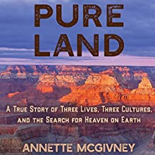 Pure Land: A True Story of Three Lives, Three Cultures and the Search for Heaven on Earth Audiobook by Annette McGivney Narrated by Christine Marshall