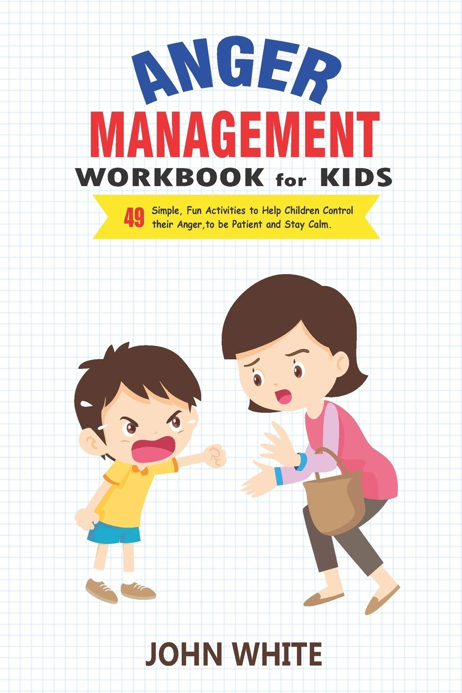 Anger Management Workbook For Kids 49 Simple Fun Activities To Help Children Control Their Anger To Be Patient And Stay Calm White John 9781688556911 Amazon Com Books