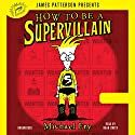 How to Be a Supervillain Audiobook by Michael Fry, James Patterson - foreword Narrated by Noah Smith