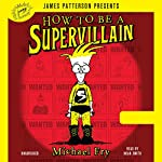 How to Be a Supervillain   Michael Fry,James Patterson - foreword