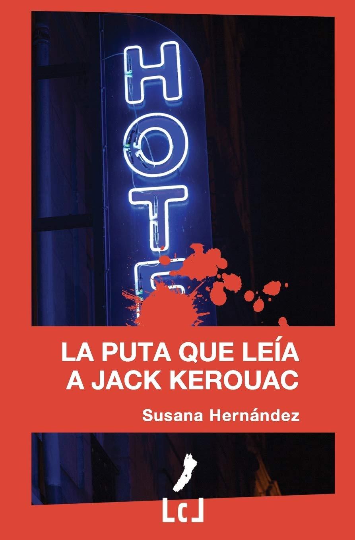 La puta que leía a Jack Kerouac: Amazon.es: Hernández, Susana: Libros