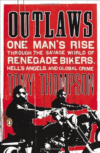 By Tony Thompson - Outlaws: One Man's Rise Through the Savage World of Renegade Bike (Reprint) (2013-08-14) [Paperback] PDF