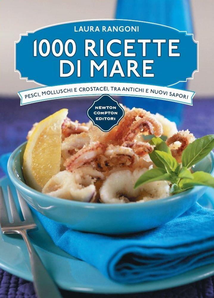 1000 ricette di mare Copertina rigida – 28 apr 2016 Laura Rangoni Newton Compton 8854193372 Cucina