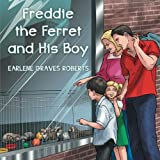 Freddie the Ferret and His Boy, Earlene Graves Roberts, 1462732143
