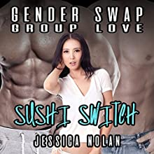 Gender Swap Group Love: Sushi Switch Audiobook by Jessica Nolan Narrated by Jackson Woolf
