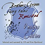 Brothers Grimm Fairy Tales Revisited: Omnibus Edition | Jacob Grimm,Wilhelm Grimm