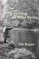 Fly fishing on wild becks by Mr Pat Regan (2012-12-13) Paperback