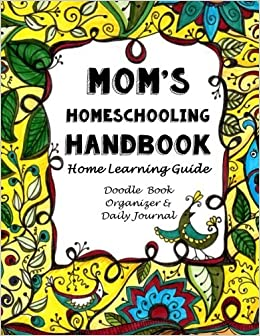 Mom's Homeschooling Handbook: Home Learning Guide, Doodle Book, Organizer & Daily Journal by Sarah Janisse Brown (2015-08-21)