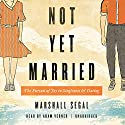 Not Yet Married: The Pursuit of Joy in Singleness and Dating Audiobook by Marshall Segal Narrated by Adam Verner