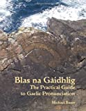Blas na Gaidhlig: The Practical Guide to Scottish Gaelic Pronunciation