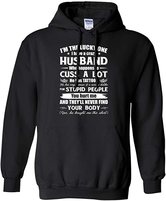 Im The Lucky One I Have A Crazy Husband Who Cuss and Has Tattoo Hurt Me Never Find Your Body Long Sleeve Hoodie