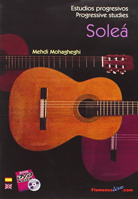 Estudios progresivos de Guitarra Flamenca Soleá // Progressive studies for Flamenco Guitar Soleá // Mehdi Mohagheghi DVD/libro, DVD/Book: Amazon.es: Cursos de Guitarra Flamenco: Cine y Series TV