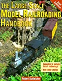 The Large-Scale Model Railroading Handbook, 2nd Edition