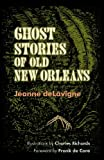 Image of Ghost Stories of Old New Orleans