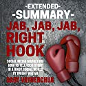 Extended Summary of Jab, Jab, Jab, Right Hook by Gary Vaynerchuk Audiobook by Knight Writer Narrated by Richard Banks