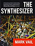 img - for The Synthesizer: A Comprehensive Guide to Understanding, Programming, Playing, and Recording the Ultimate Electronic Music Instrument by Mark Vail (2014-03-27) book / textbook / text book