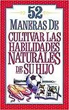 img - for 52 maneras de cultivar las habilidades naturales de su hijo book / textbook / text book