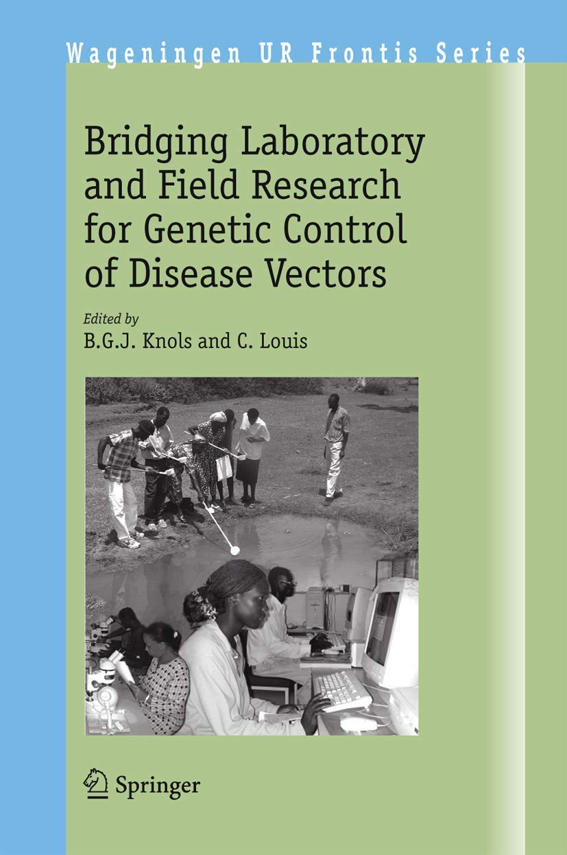 Bridging Laboratory and Field Research for Genetic Control of Disease Vectors (Wageningen UR Frontis Series)