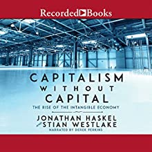 Capitalism Without Capital: The Rise of the Intangible Economy Audiobook by Stian Westlake, Jonathan Haskel Narrated by Derek Perkins