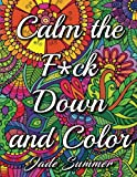 Download Calm the Fuck Down and Color: An Adult Coloring Book with Fun, Easy, and Hilarious Swear Word Coloring Pages in PDF ePUB Free Online