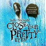 Close Your Pretty Eyes | Sally Nicholls