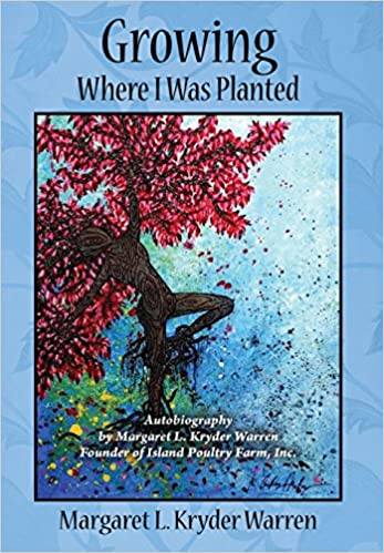 Book Growing Where I Was Planted: Autobiography by Margaret L. Kryder Warren Founder of Island Poultry Farm, Inc.