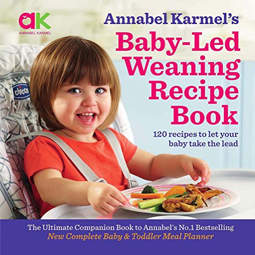 Annabel Karmel's Baby Led Weaning Recipe Book: 120 recipes to let your baby take the lead by Annabel Karmel