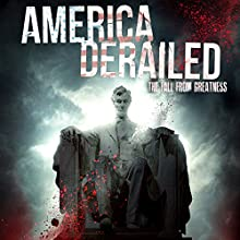 America Derailed: The Fall from Greatness Radio/TV Program by Philip Gardiner Narrated by Paul Hughes