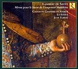 Lambert De Sayve: Messe De Sacre De L'empereur Matthias by La Fenice Choeur De Chambre De Namur (2008-08-12)