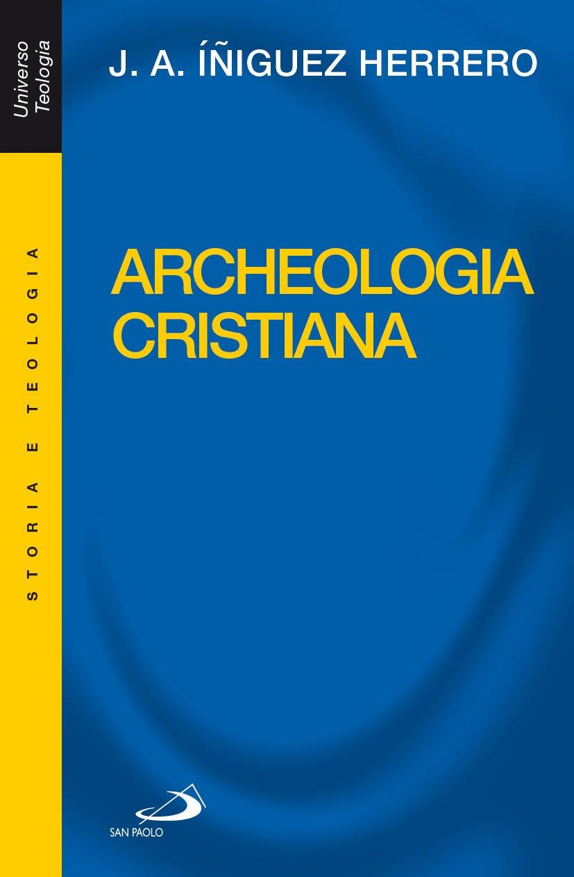 Archeologia cristiana Copertina flessibile – 1 gen 2003 José A. Iniguez Herrero San Paolo Edizioni 8821546853 Saggistica