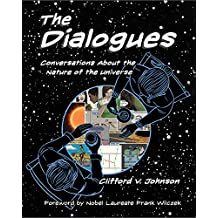 The Dialogues: Conversations about the Nature of the Universe (MIT Press)