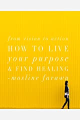 From Vision to Action: How to Live Your Purpose & Find Healing Kindle Edition