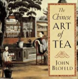 The Chinese Art of Tea, John E. Blofeld, 1570622795
