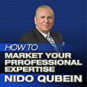 How to Market Your Professional Expertise Audiobook by Nido Qubein Narrated by Nido Qubein