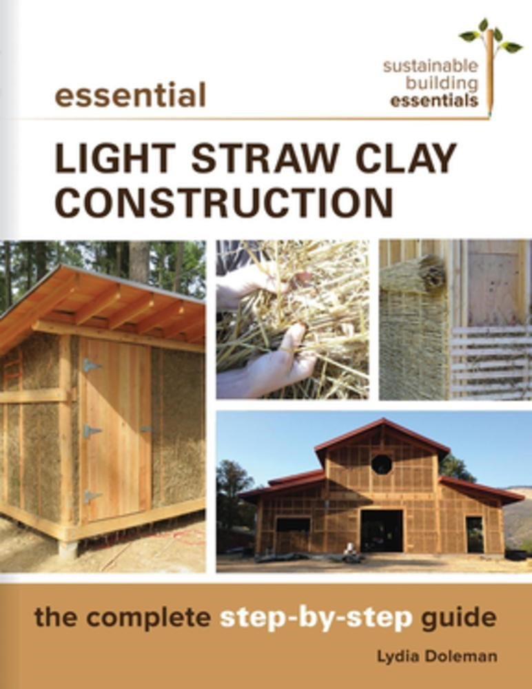 Essential light straw clay construction the complete step by step essential light straw clay construction the complete step by step guide sustainable building essentials series lydia doleman 9780865718432 amazon fandeluxe
