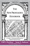 The New Professor's Handbook : A Guide to Teaching and Research in Engineering and Science, Davidson, Cliff I. and Ambrose, Susan A., 1882982010