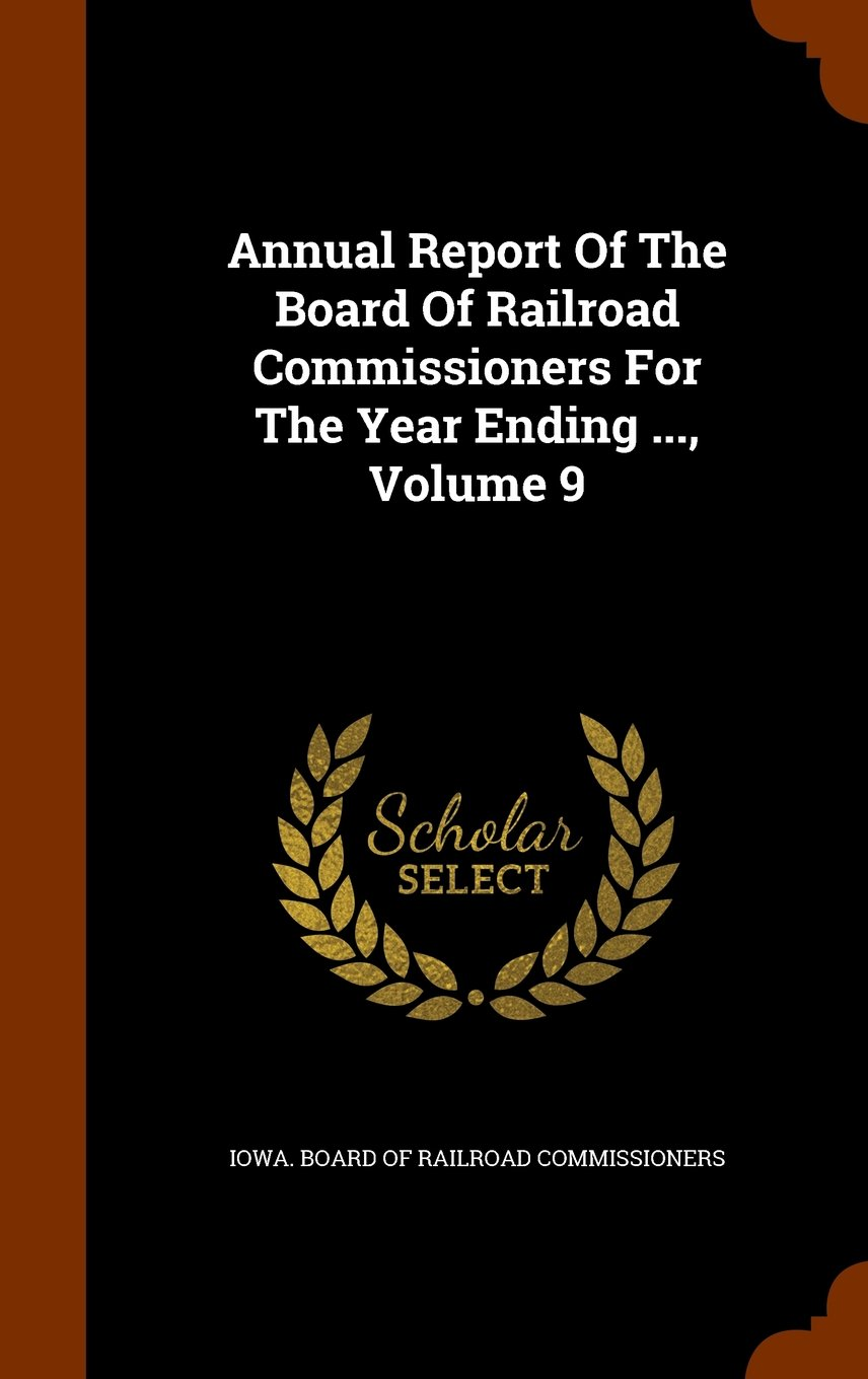 Read Online Annual Report Of The Board Of Railroad Commissioners For The Year Ending ..., Volume 9 pdf