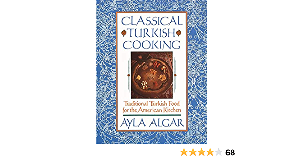 Classical Turkish Cooking Traditional Turkish Food For The American Kitchen Algar Ayla E 9780060931636 Amazon Com Books