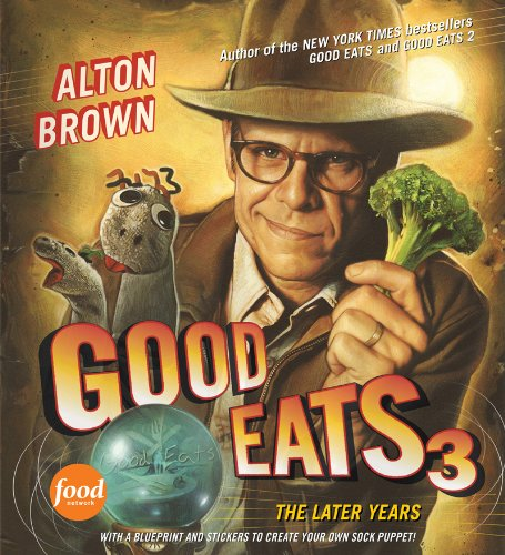 Good Eats 3: The Later Years by Alton Brown