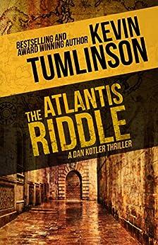 The Atlantis Riddle: A Dan Kotler Archaeological Thriller by [Tumlinson, Kevin]
