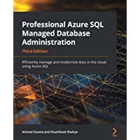 Professional Azure SQL Managed Database Administration: Efficiently manage and modernize data in the cloud using Azure…