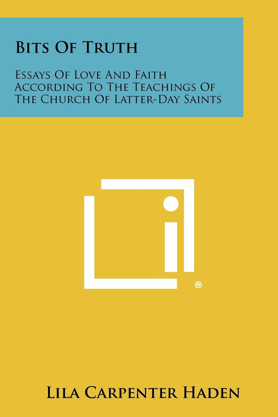 Download Bits of Truth: Essays of Love and Faith According to the Teachings of the Church of Latter-Day Saints PDF
